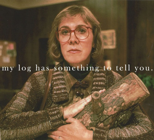 "The log lady from Twin Peaks. She is awesome. I wish I had a log lady in my neighborhood. In my old neighborhood we had a man who wore trash bags--""bag man""."