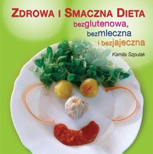 Zdrowa i smaczna dieta bezglutenowa, bezmleczna i bezjajeczna