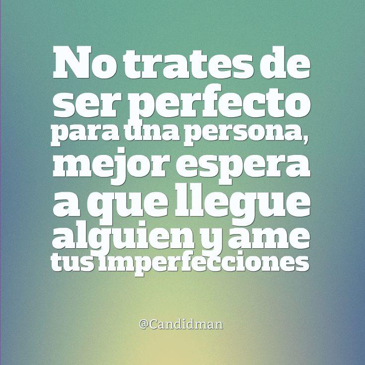"""""""No trates de ser perfecto para una persona, mejor espera a que llegue alguien y ame tus imperfecciones"""". @candidman #Frases #Amor #Motivacion"""