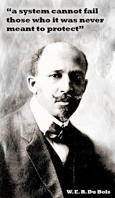 "web dubois quotes ""system cannot fail"" - Google Search"