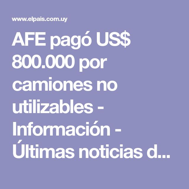 AFE pagó US$ 800.000 por camiones no utilizables - Información - Últimas noticias de Uruguay y el Mundo actualizadas - Diario EL PAIS Uruguay
