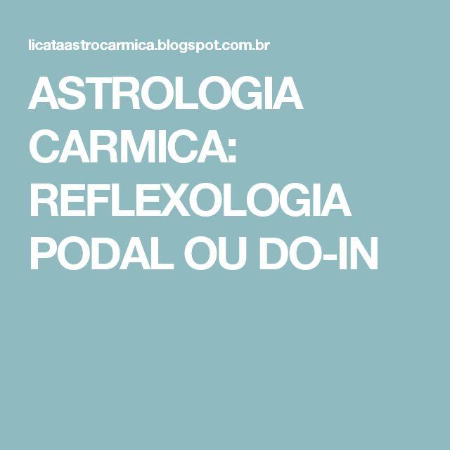 ASTROLOGIA CARMICA: REFLEXOLOGIA PODAL OU DO-IN