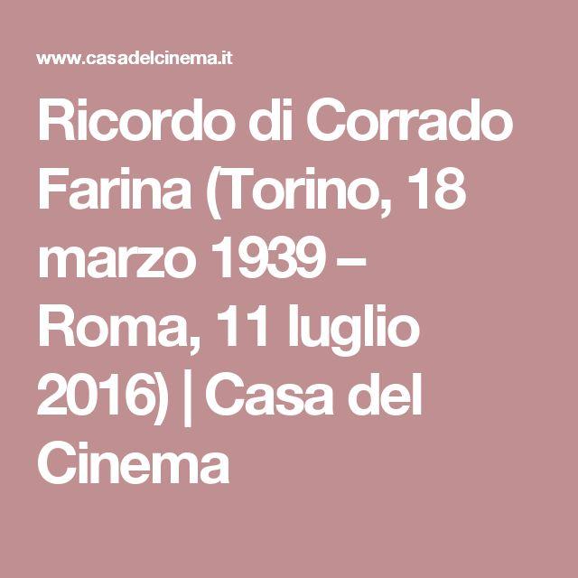 Ricordo di Corrado Farina (Torino, 18 marzo 1939 – Roma, 11 luglio 2016)   Casa del Cinema