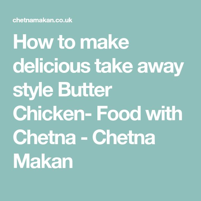 How to make delicious take away style Butter Chicken- Food with Chetna - Chetna Makan