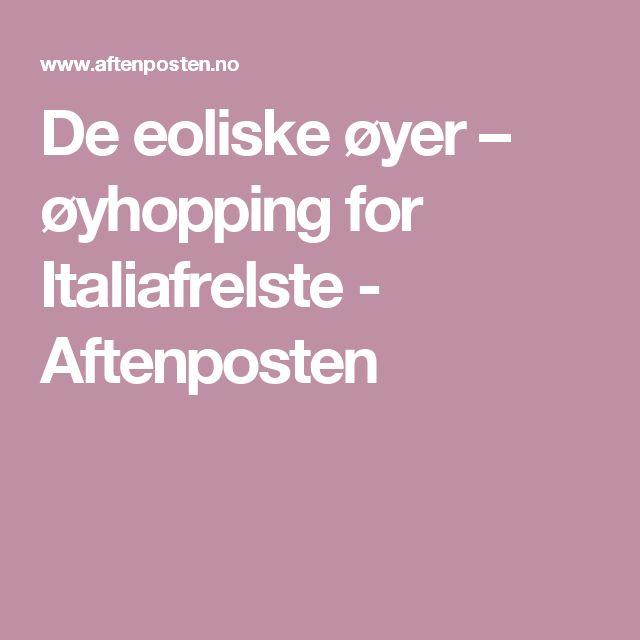 De eoliske øyer – øyhopping for Italiafrelste - Aftenposten