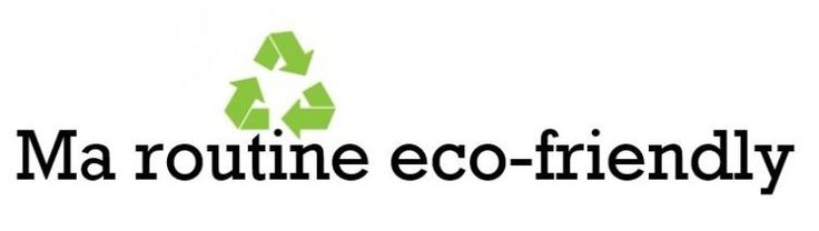 routine eco friendly - éco gestes - eco responsable - green lifestyle