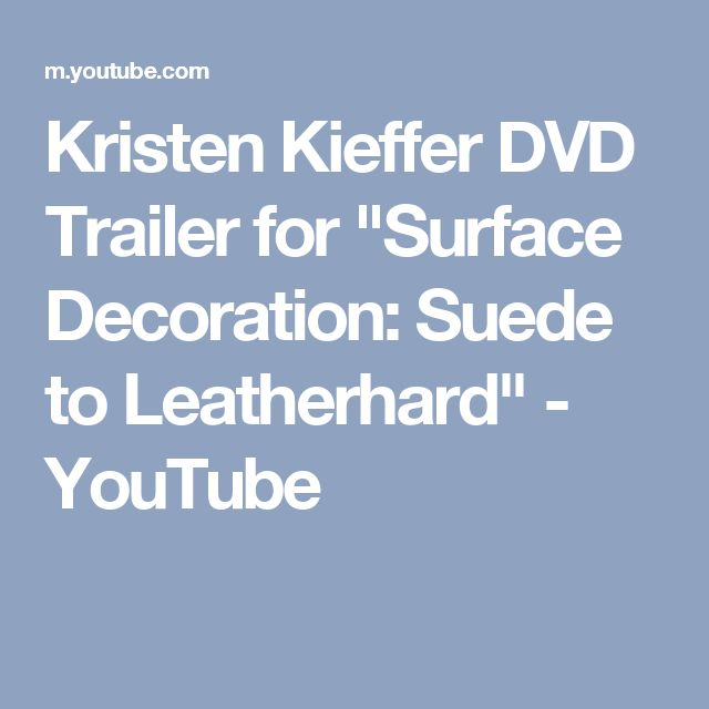 "Kristen Kieffer DVD Trailer for ""Surface Decoration: Suede to Leatherhard"" - YouTube"