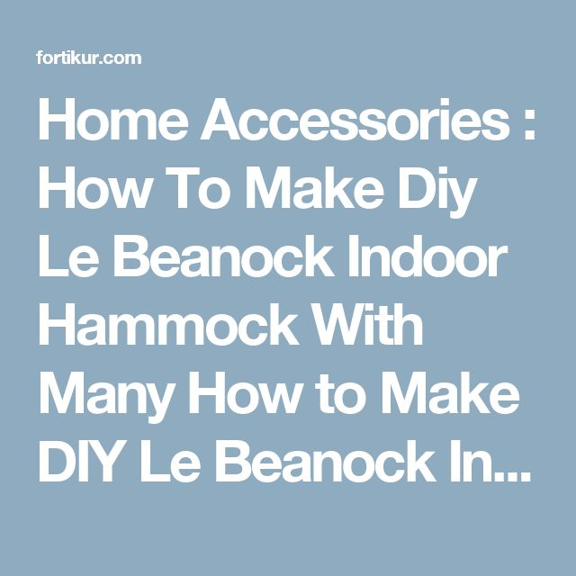 Home Accessories : How To Make Diy Le Beanock Indoor Hammock With Many How to Make DIY Le Beanock Indoor Hammock Porch Swings' Indoor Hammock Bed' Patio Swings as well as Home Accessoriess