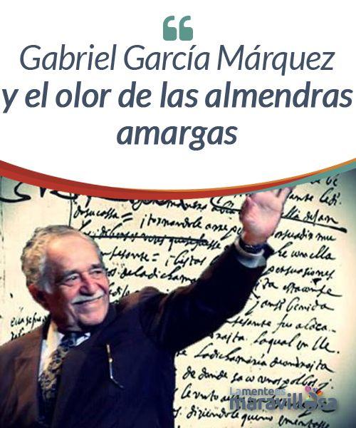 """Gabriel García Márquez y el olor de las almendras amargas  Gabriel García Márquez fue la razón por la que obtuve mi primer y único cero en la clase de español. Después de leer """"Cien años de soledad"""", nos hicieron un corto examen: """"¿Qué significan los pescados de oro para el Coronel Aureliano Buendía?"""", era la única pregunta."""