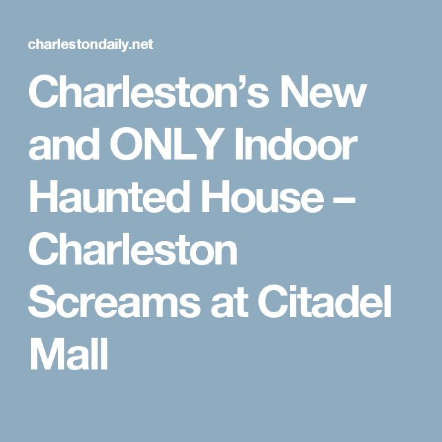 Charleston's New and ONLY Indoor Haunted House – Charleston Screams at Citadel Mall