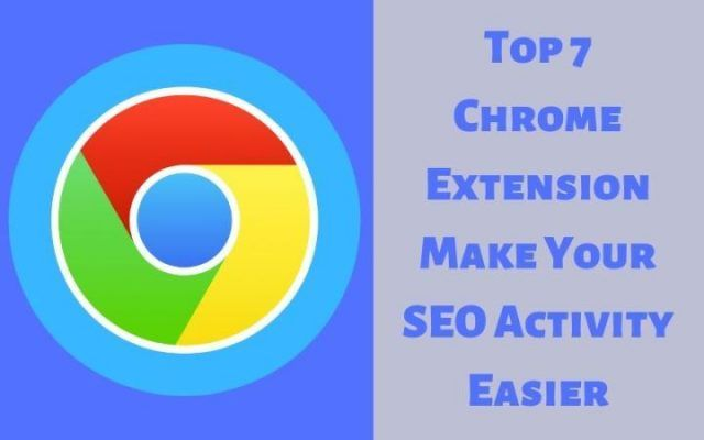 Top 7 Chrome Extension Make Your Seo Activity Easier Seo Search