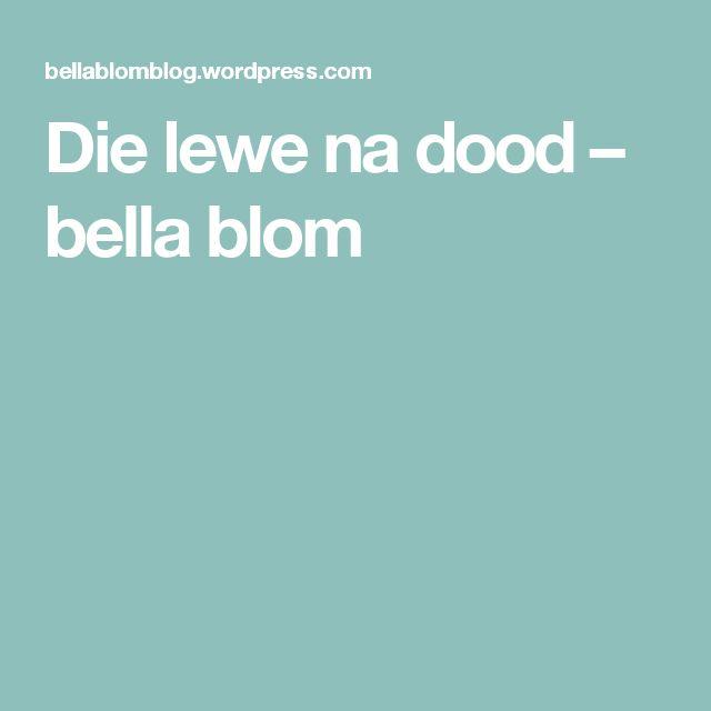 Die lewe na dood – bella blom