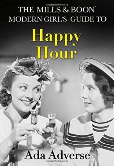 The Mills & Boon Modern Girl's Guide to: Happy Hour by Ada Adverse. A guide to surviving a 21st century social life - with a feminist twist.