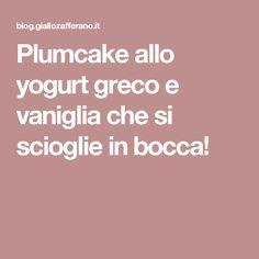Plumcake allo yogurt greco e vaniglia che si scioglie in bocca!