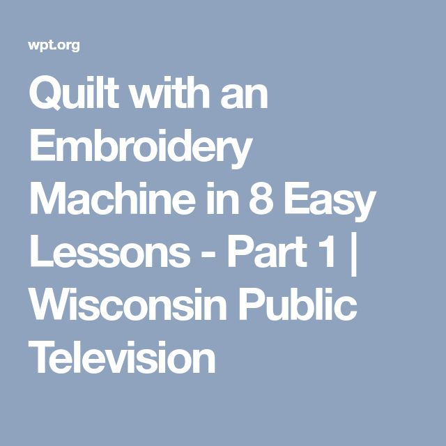 Quilt with an Embroidery Machine in 8 Easy Lessons - Part 1 | Wisconsin Public Television