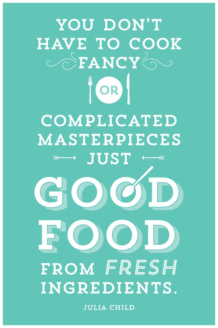 Julia Child Quote - great whole food ingredients speak (or taste) for themselves!!