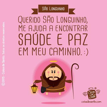 Querido São Longuinho, me ajuda a encontrar saúde e paz em meu caminho. :) #coisadesanto