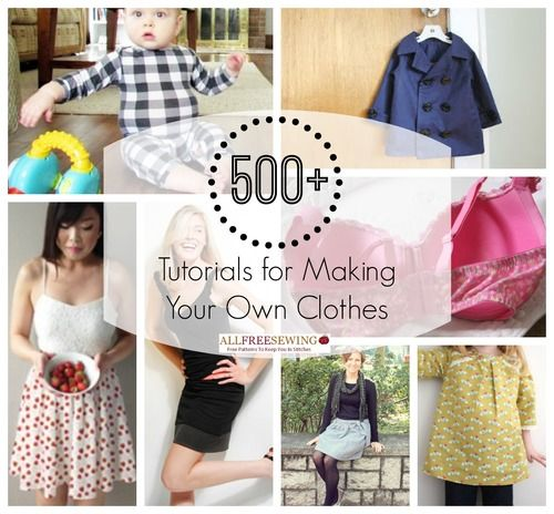 How to Make Clothes: 500+ Tutorials for Making Your Own Clothes Read more at http://www.allfreesewing.com/Miscellaneous-Clothing/How-to-Make-Clothes-Making-Your-Own-Clothes#iDuRzmrmDrFZL2uu.99