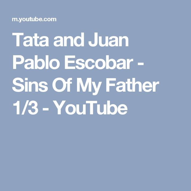 Tata and Juan Pablo Escobar - Sins Of My Father 1/3 - YouTube
