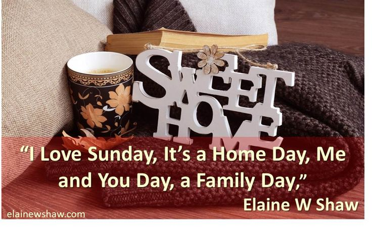 """I Love Sunday, its a Home Day, a Me and You Day, a Family Day,"" Elaine W Shaw Image Quote elainewshaw.com"
