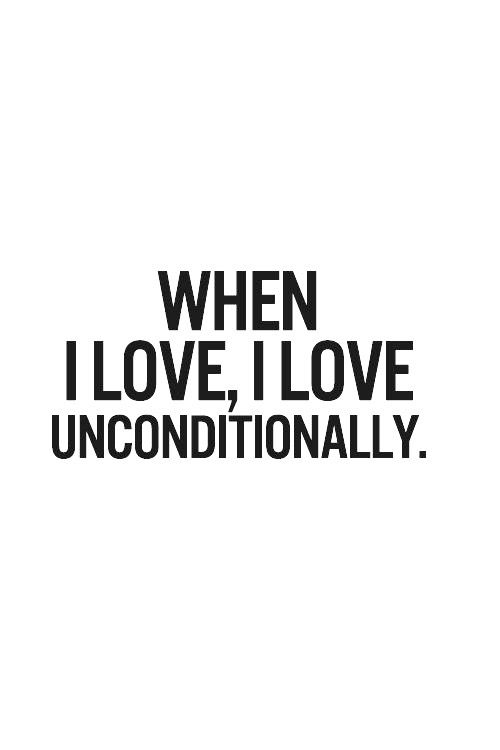 Yes. No matter who you are, if I love you it's unconditional.