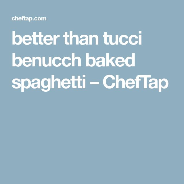 better than tucci benucch baked spaghetti – ChefTap