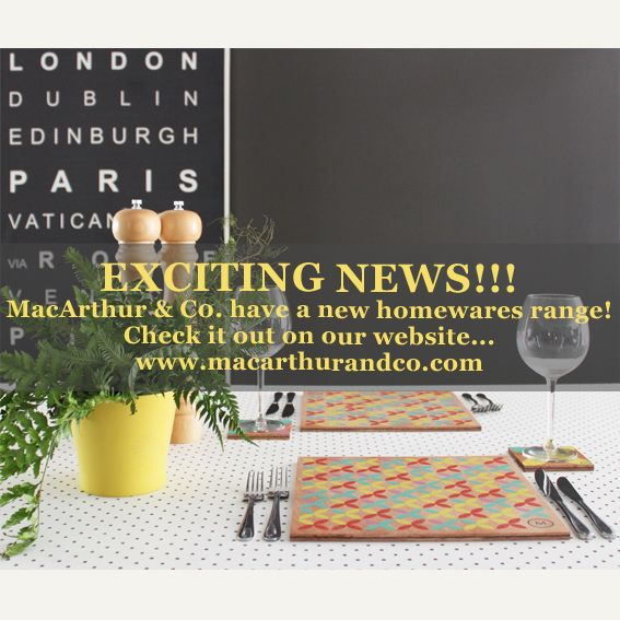SPREAD THE WORD!!! MacArthur & Co. have now launched their Homewares range... check it out at www.macarthurandco.com