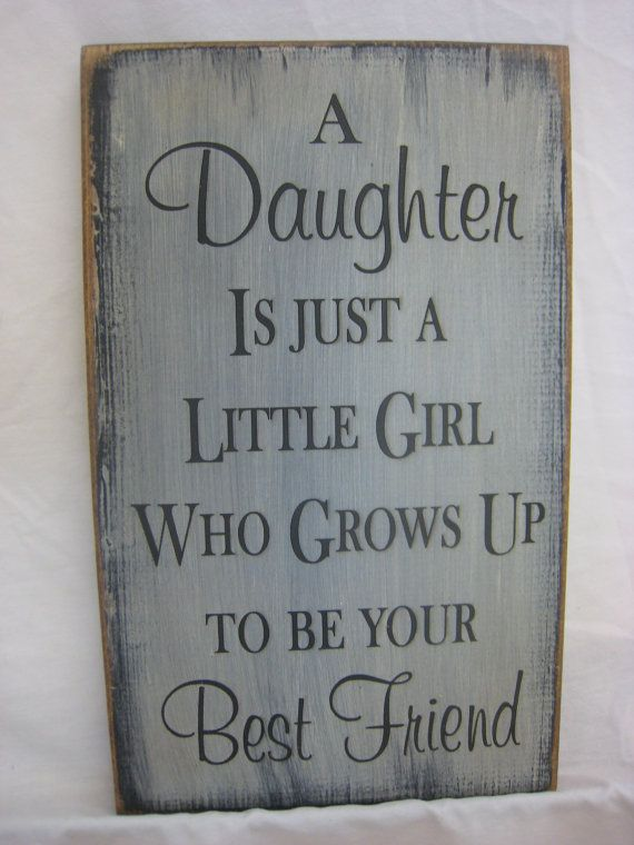 Primitve Sign for Your Daughter. A Daughter is Just a Little Girl Who Grows Up to Be Your Best Friend by ExpressionsNmore, $19.95