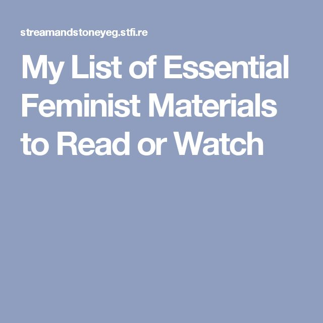 My List of Essential Feminist Materials to Read or Watch