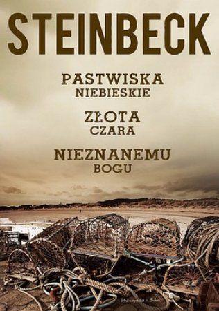 """John Steinbeck, """"Pastwiska niebieskie; Złota czara; Nieznanemu bogu"""", przeł. Andrzej Nowicki, Irena Chodorowska, Franciszek Skomski, Prószyński i S-ka, Warszawa 2013. 798 stron"""