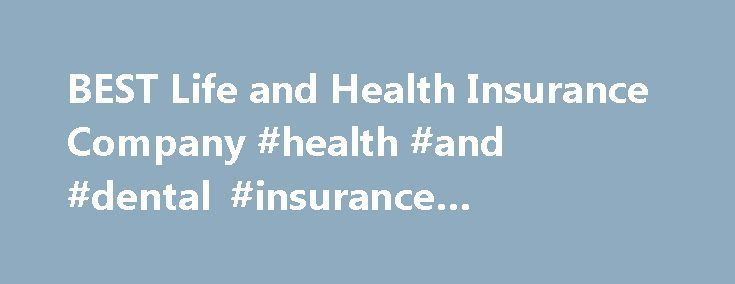 BEST Life and Health Insurance Company #health #and #dental #insurance #companies http://dental.remmont.com/best-life-and-health-insurance-company-health-and-dental-insurance-companies-2/  #health and dental insurance companies # What is a Qualifying Life Event? When enrollment closes only individuals who have a qualifying life even may enroll. These include: Major life changes like getting married, having a baby, adopting a child or placing a child for adoption or foster care, moving or…