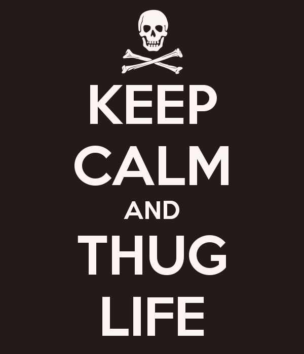 @ Lori Morey....thought of you!  KEEP CALM AND THUG LIFE