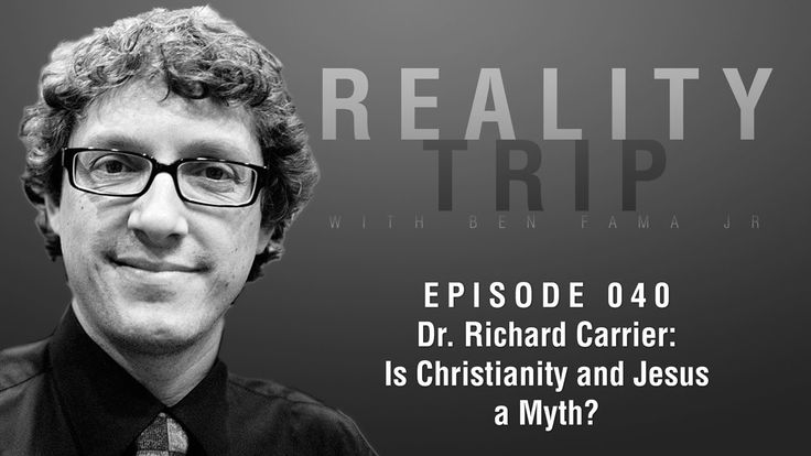 Dr. Richard Carrier: Is Christianity and Jesus a Myth?   Reality Trip  E...