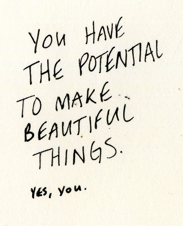 "Quote | ""You have the potential to make beautiful things. Yes, you."""