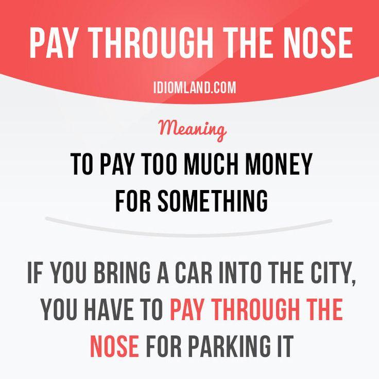 """""""Pagar através do nariz"""" significa """"pagar muito dinheiro para alguma coisa"""".  Exemplo: Se você levar um carro para a cidade, você tem que pagar através do nariz para estacionar-lo.  Obter nossos aplicativos para aprender Inglês: learzing.com"""