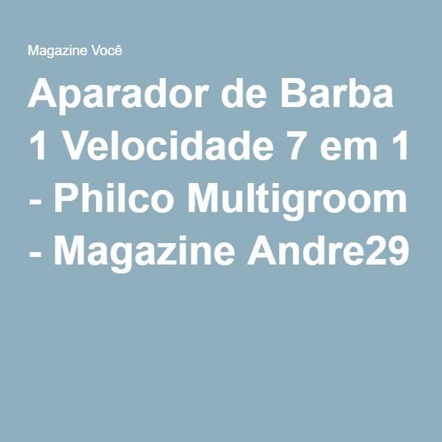 Aparador de Barba 1 Velocidade 7 em 1 - Philco Multigroom - Magazine Andre29