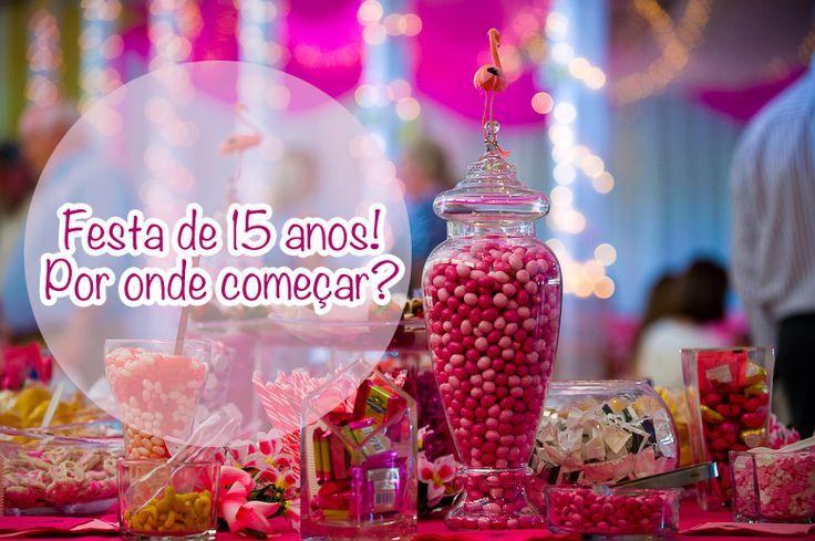Festa de 15 anos: Por onde começar? Você está confusa e não sabe o que fazer para ter uma festa de 15 anos perfeita? Confira um post completo para 15 anos!!
