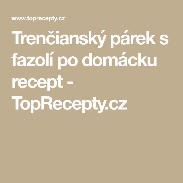 Trenčianský párek s fazolí po domácku recept - TopRecepty.cz
