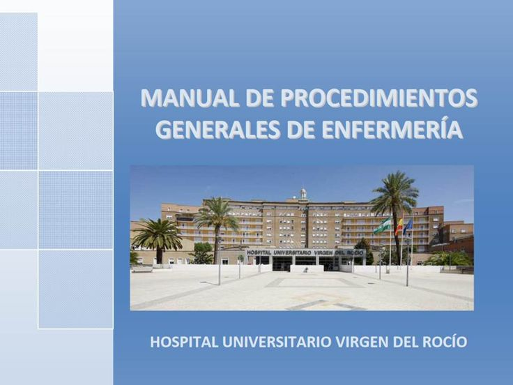 Acceso gratuito. Manual de procedimientos generales de enfermería.Hospital Universitario Virgen del Rocio