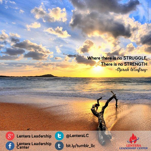 "Oprah said that... Where there is no STRUGGLE,  There is no STRENGTH...  Do you struggling enough in your life ?  #ask #contemplate #leader #success  ============================================================== -Lentera Leadership Center- ""We Bring You The Awesomeness"" Follow us on : Twitter : @LenteraLC  Fanpage : Lentera Leadership Center G+ & Youtube : Lentera Leadership Tumblr : lenteraleadershipcenter"