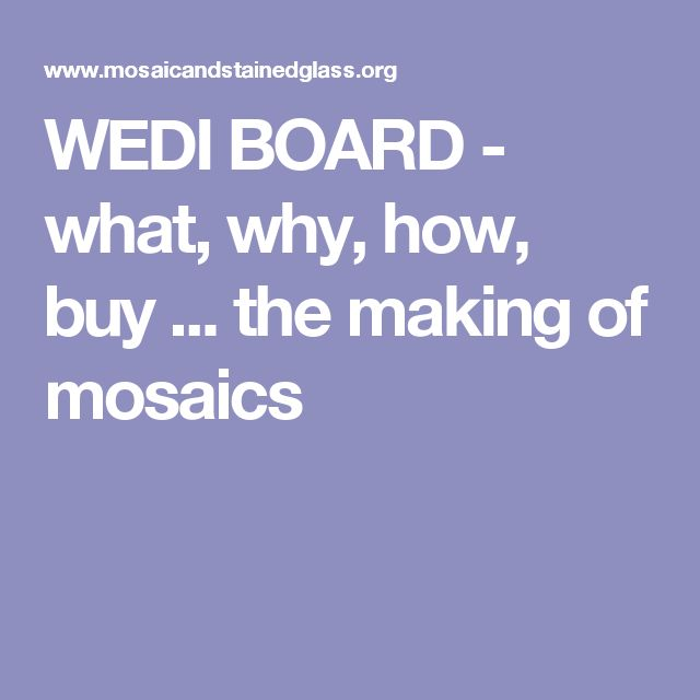 WEDI BOARD - what, why, how, buy ... the making of mosaics