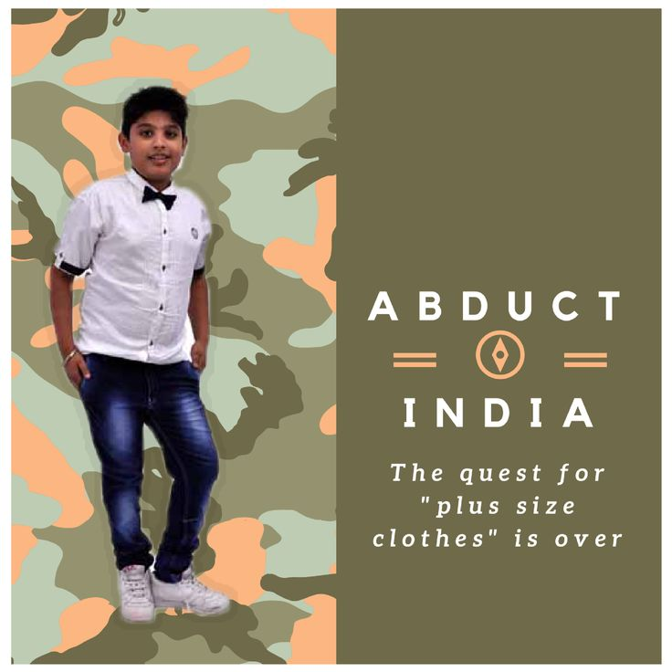 We have exclusive collection of trendy apparels  for fat kids that they need to #look_smart.  #Abduct_India