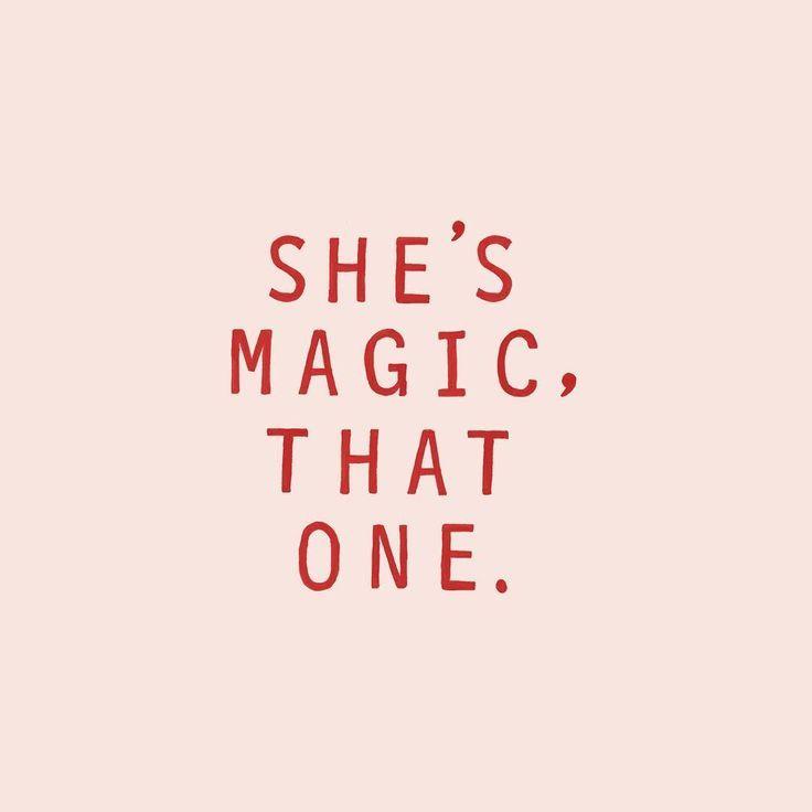 She's magic, that one //