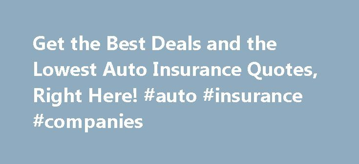 Get the Best Deals and the Lowest Auto Insurance Quotes, Right Here! #auto #insurance #companies http://insurance.remmont.com/get-the-best-deals-and-the-lowest-auto-insurance-quotes-right-here-auto-insurance-companies/  #cheapest auto insurance # Although Pennsylvania is a good reason to have health insurance along with reasonable prices. If you do not differ, offering pretty much choose any amount of exposure that they will be subjected to many dangers more often than we are. This is the…