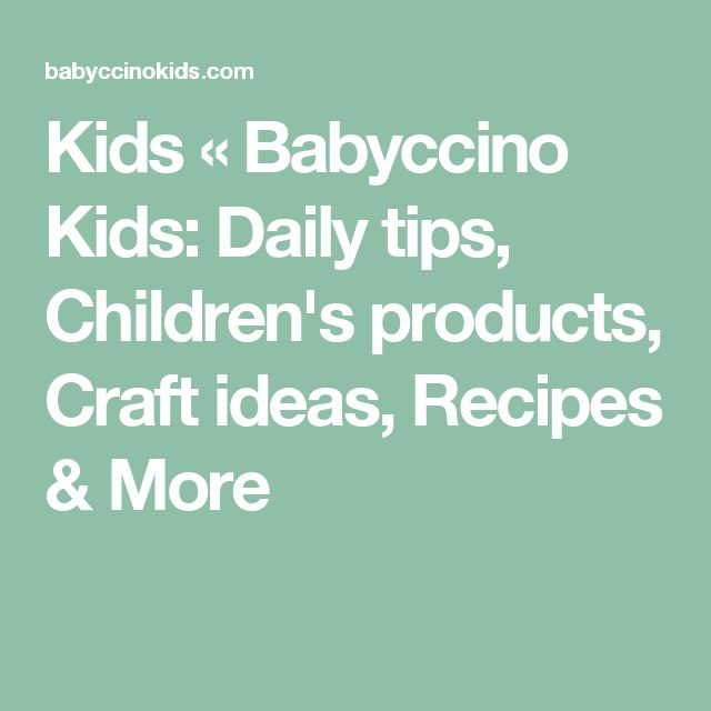 Kids « Babyccino Kids: Daily tips, Children's products, Craft ideas, Recipes & More