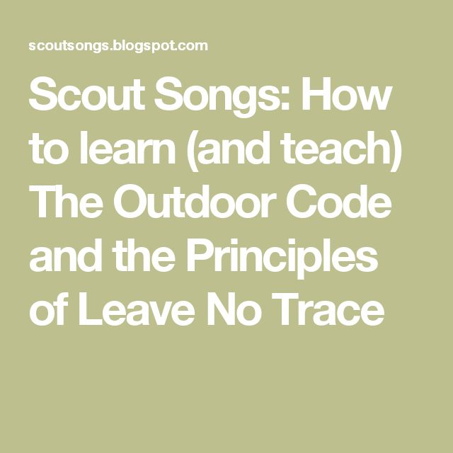 Scout Songs: How to learn (and teach) The Outdoor Code and the Principles of Leave No Trace