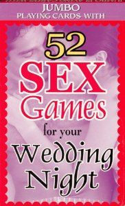 Boston America Corp, 52 Sex Games for Your Wedding Night by Boston America Corp. $3.25. Jumbo Size Playing Cards. From slightly to very kinky, this complete deck of jumbo cards is a must-have for her bachelorette party!  No wedding night should be absent of this fun and provocative gift!
