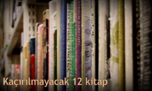 Kaçırılmayacak 12 kitap