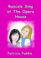 Rascals Sing at The Opera House, an ebook by Patricia Puddle at Smashwords $0.99