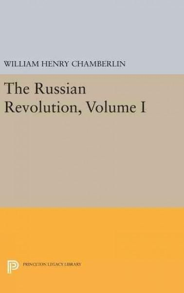 The Russian Revolution: 1917-1918: from the Overthrow of the Tsar to the Assumption of Power by the Bolsheviks